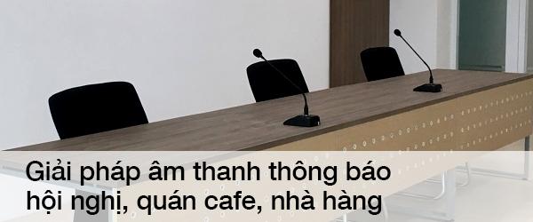 MNS | Giải pháp âm thanh thông báo, hội nghị, quán cafe, nhà hàng